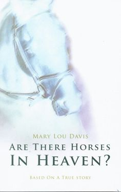 Are There Horses in Heaven?: Based on a True Story by Davis, Mary Lou  The book made me cry!!!!