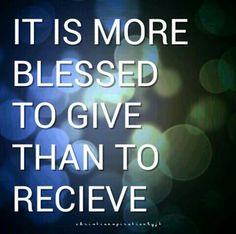 Give with your whole heart ~Acts 20:35