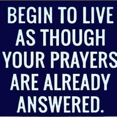 Begin to live as though your prayers are already answered. Prayer Quotes, Spiritual Quotes, Faith Quotes, Bible Quotes, Positive Quotes, Positive Thoughts, Mommy Quotes, Prayer Scriptures, Funny Quotes
