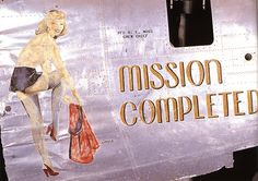 """""""Mission Completed"""" from the Confederate Air Force Collection.  This collection of nose art panels came to the CAF from Minot Pratt, the general manager of the company that was scrapping planes at the boneyard at Walnut Ridge, Arkansas.  He had ordered his men to cut out and save the most interesting nose art, which he was supposedly going to put up as a fence around his property.  This never happened and he donated the pieces to the CAF in the 1960's."""