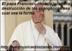 El papa Francisco I habría jurado la destrucción de los evangélicos sea cual sea…