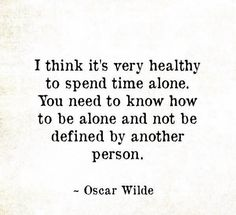 So true. Many of us women miss this important part of our lives. Learning how to be alone means learning how to become happy within yourself.