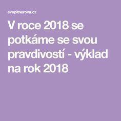 V roce 2018 se potkáme se svou pravdivostí - výklad na rok 2018 Health Fitness, Mantra, Astrology, Horoscope, Psychology, Health And Fitness, Fitness