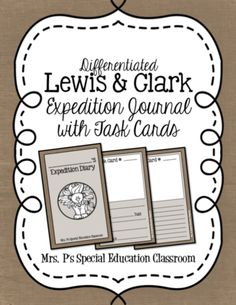 Differentiated Lewis & Clark Expedition Journal and Task Cards from Mrs. P's Special Education Classroom on TeachersNotebook.com -  (15 pages)  - Differentiated Lewis & Clark Expedition Journal and Task Cards  Objective: Using task cards, students will be able to describe traits and characteristics of plants and animals without stating the name