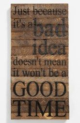 'Just Because It's a Bad Idea' Repurposed Wood Wall Art---I LOVE THIS!