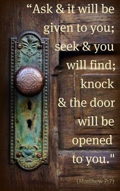 "Matthew 7:7 ❤️ ""Ask, and it shall be given you; seek, and ye shall find; knock, and it shall be opened unto you:"""