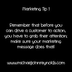 Marketing Tip Remember that before you can drive a customer to action, you have to grab their attention; make sure your marketing message does that. Action, Cards Against Humanity, Messages, Marketing, Tips, How To Make, Group Action, Text Posts