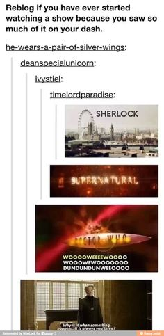 This is actually so accurate for me it hurts, started with Sherlock, currently making my way through doctor who and have already set aside time this summer to start supernatural