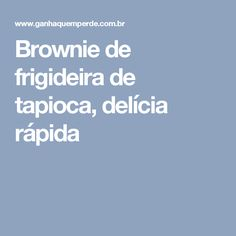 Brownie de frigideira de tapioca, delícia rápida Doce Light, Brownies, Creme Brulee, Food And Drink, Low Carb, Gluten Free, Healthy Recipes, Cooking, Muffins