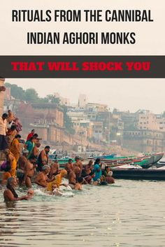 Creepy and jaw-dropping rituals that the cannibal Indian Aghoris Monks practice in Varanasi and all over India