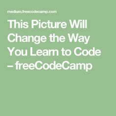 This Picture Will Change the Way You Learn to Code – freeCodeCamp