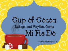 Cup of Cocoa: Mi-Re-Do Solfege and Rhythm Game using Mi, Re, Do, quarter note, and barred eighth notes.