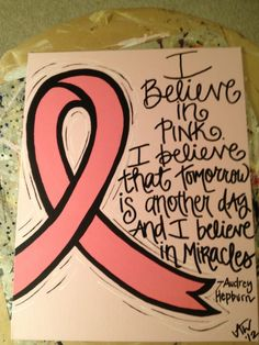I believe in pink.  I believe that tomorrow is another day and I believe in miracles - Audrey Hepburn.