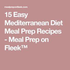 15 Easy Mediterranean Diet Meal Prep Recipes - Meal Prep on Fleek™