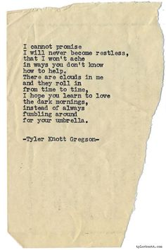 "--I hope you learn to love the dark mornings, instead of always fumbling around for your umbrella-- ""Typewriter Series Tyler Knott Gregson Poem Quotes, Great Quotes, Quotes To Live By, Life Quotes, Inspirational Quotes, Poetic Love Quotes, Crush Quotes, Meaningful Quotes, Quotable Quotes"
