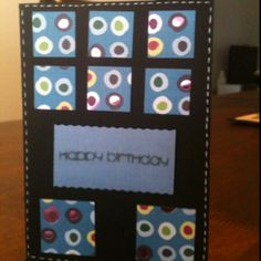 Male happy birthday. The original card that I saw had circles not squares...