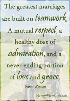 The greatest marriages are built on teamwork. A mutual respect, a healthy dose of admiration, and a never-ending portion of love and grace.