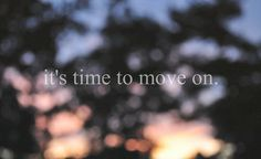 It's time to move on. – Quotes Lover