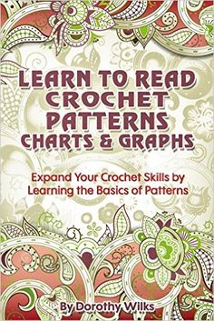 Learn to Read Crochet Patterns, Charts, and Graphs: Expand Your Crochet Skills b. Learn to Read Crochet Patterns, Charts, and Graphs: Expand Your Crochet Skills by Learning the Basics of Patterns: Dorot. Crochet Instructions, Crochet Diagram, Crochet Chart, Crochet Stitches, Crochet Patterns, Potholder Patterns, Crochet Abbreviations, Afghan Patterns, Hat Patterns