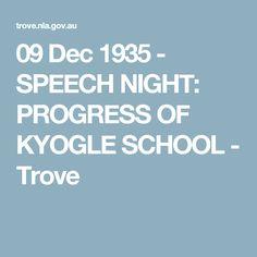09 Dec 1935 - SPEECH NIGHT: PROGRESS OF KYOGLE SCHOOL - Trove