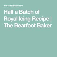 Half a Batch of Royal Icing Recipe | The Bearfoot Baker