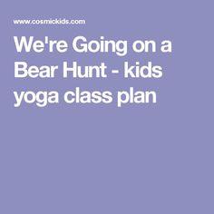 We're Going on a Bear Hunt - kids yoga class plan