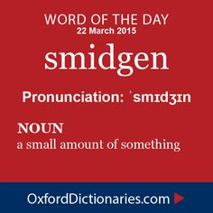 smidgen (noun): a small amount of something. Word of the Day for 22 March 2015. #WOTD #WordoftheDay #smidgen