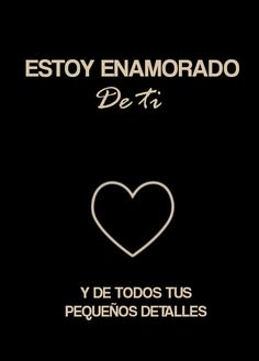 #frases en #espanol : Estoy enamorado de ti. Y de todos tus pequenos detalles.