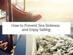 How to Prevent Sea Sickness and Enjoy Sailing !  #sailing #article #blog #halkidikisailing #cruises #babasails #Greece #Halkidiki #travel