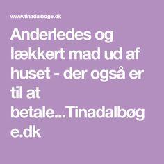 Anderledes og lækkert mad ud af huset - der også er til at betale...Tinadalbøge.dk