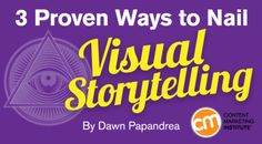 By DAWN PAPANDREA published AUGUST 9, 2015 Content Marketing Examples / Visual Content and Design 3 Proven Ways to Nail Visual Storytelling