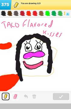 You fufill my wishes with your Taco Flavored Kisses