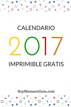 Precioso Calendario 2017 para imprimir gratis => http://soymamaencasa.com/2016/11/calendario-2017-para-imprimir-gratis.html