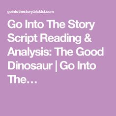 Go Into The Story Script Reading & Analysis: The Good Dinosaur | Go Into The…