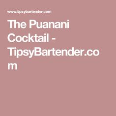 The Puanani Cocktail - TipsyBartender.com
