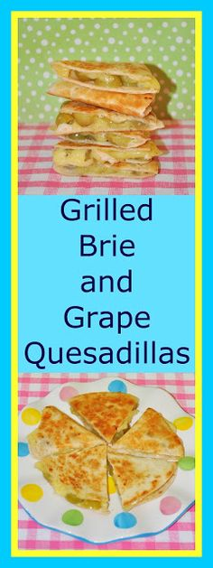grilled brie and sweet grapes quesadillas
