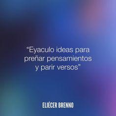 Eyaculo ideas para preñar pensamientos y parir versos Eliécer Brenno  La Causa http://ift.tt/2ggOU9J  #ideas #quotes #writers #escritores #EliecerBrenno #reading #textos #instafrases #instaquotes #panama #poemas #poesias #pensamientos #autores #argentina #frases #frasedeldia #lectura #letrasdeautores #chile #versos #barcelona #madrid #mexico #microcuentos #nochedepoemas #megustaleer #accionpoetica #colombia #venezuela