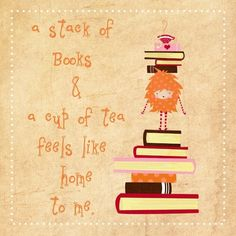 A stack of books and a cup of tea feels like home to be.