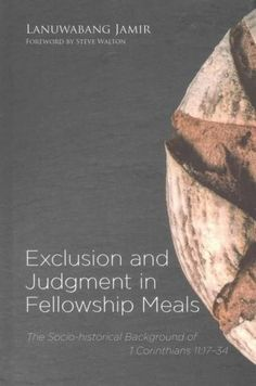 Exclusion and Judgment in Fellowship Meals: The Socio-historical Background of 1 Corinthians 11:17-34