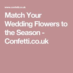 Match Your Wedding Flowers to the Season - Confetti.co.uk