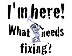 "Funny sign for the diy or Mr. Fix It in the family- Handyman robot with hammer says- ""I'm here! What needs fixing?"""