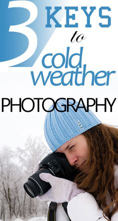 3 Keys to Cold Weather Photography - Improve Photography. http://improvephotography.com/31199/cold-weather-photography/