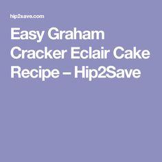 Easy Graham Cracker Eclair Cake Recipe – Hip2Save