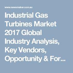 Industrial Gas Turbines Market 2017 Global Industry Analysis, Key Vendors, Opportunity & Forecast to 2021
