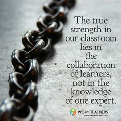 The true strength in our classroom lies in the collaboration of learners, not in the knowledge of one expert. Teaching Quotes, Education Quotes, Teacher Problems, John Macarthur, Classroom Quotes, Classroom Ideas, Leader In Me, Classroom Inspiration, Teacher Inspiration