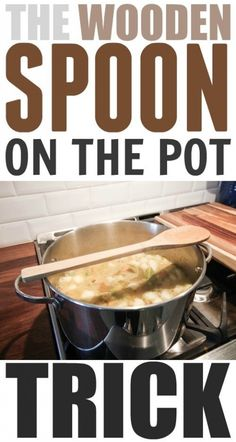The wooden spoon on the pot trick is great for keeping pots from boiling over!