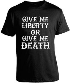 GIVE ME LIBERTY OR GIVE ME DEATH T-SHIRT From a speech at the Virginia Convention, Patrick Henry's iconic Give me Liberty or Give me Death speech has inspired Americans for decades. Embodying the spir