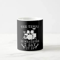 Tempo Is Whatever I Say It Is Drummer Coffee Mug Drummer T Shirts, Drummer Gifts, Funny Mugs, Funny Gifts, Funny Jokes, Create Your Own, Create Yourself, I Said, Christmas Card Holders