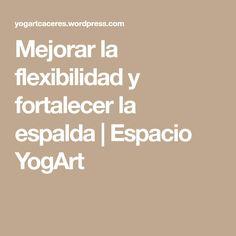 Mejorar la flexibilidad y fortalecer la espalda | Espacio YogArt