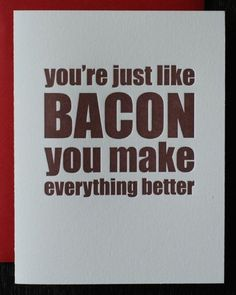 Bacon Makes Everything Better Letterpress Print Quotes To Live By, Me Quotes, Funny Quotes, Bacon Quotes, Food Quotes, Random Quotes, Everything Is Awesome, I Am Awesome, Amazing